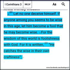 "1Corinthians 3:18‭-‬19 NKJV Let no one deceive himself. If anyone among you seems to be wise in this age, let him become a fool that he may become wise. For the wisdom of this world is foolishness with God. For it is written, ""He catches the wise in their own craftiness"" #BibleVerseOfTheDay #VerseOfTheDay"