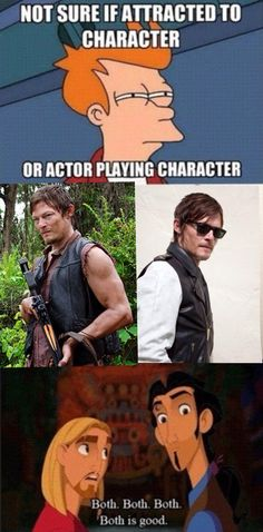 """Character. The actor makes the character come to life. Honestly, I'll be the first to admit it's most likely always the character I'm attracted to because I look at the television and say things like, """"I love Daryl."""" not """"I love Norman."""" But I do have a love for Norman that's an """"OMG, you're an awesome actor love"""", but for the character, Daryl, well, that's a different story. ;}"""