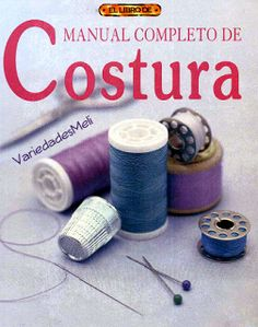 Manual Completo de Costura. TODAS LAS TÉCNICAS EXPLICADAS PASO A PASO: Reúne…
