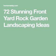 72 Stunning Front Yard Rock Garden Landscaping Ideas