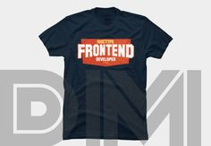 front end developer - HTML5. Design by DM,  http://www.designbyhumans.com/shop/t-shirt/front-end-developer-html5/103394/
