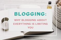 Why blogging about everything is limiting you- lifestlye bloggers, I'm talking to you!