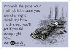 Insomnia sharpens your math skills because you spend all night calculating how much sleep you'll get if you fall asleep right now. Well now I know why I haven't been able to sleep the last couple year.my math skills suck! Someecards, Lol, Massage Quotes, Math Humor, Math Jokes, Wine Quotes, Wine Sayings, In Vino Veritas, Hypothyroidism