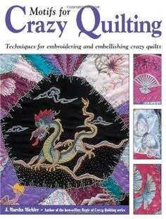 Motifs for Crazy Quilting: Techniques for Embroidering and Embellishing Crazy Quilts by J. Marsha Michler, http://www.amazon.com/dp/B006W3ZZS6/ref=cm_sw_r_pi_dp_aY5Erb08KGJYQ