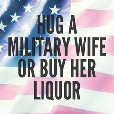 Hug a military wife or buy her liquor. LOL Yes some days this is needed Military Girlfriend, Military Humor, Military Spouse, Military Deployment, Military Quotes, Deployed Boyfriend, Army Wife Quotes, Military Relationships, Distance Relationships