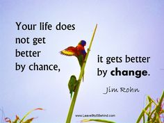 Your life does not get better by chance, it gets better by change. - Jim Rohn #change