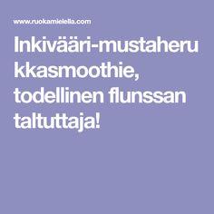 Inkivääri-mustaherukkasmoothie, todellinen flunssan taltuttaja! Medicine, Smoothie, Sweets, Foods, Drinks, Food Food, Drinking, Food Items, Beverages
