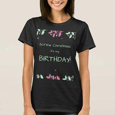 RE-PIN: Another #ScrewChristmasItsMyBirthday shirt I designed. :-) Buy it on #Zazzle. #ByKKSwann bykkswann.com
