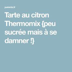 Tarte au citron Thermomix {peu sucrée mais à se damner !}