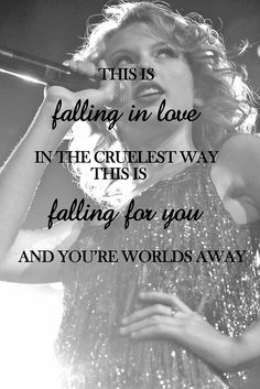 """""""This is falling in love in the cruelest way. This is falling for you and you're worlds away."""" Come Back...Be Here--Taylor Swift"""