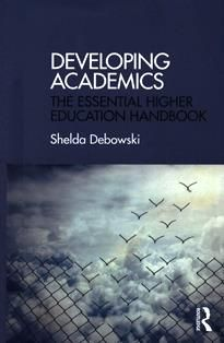 Developing academics : the essential higher education handbook / Shelda Debowski.  LB 2322.2 D65