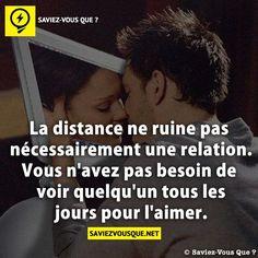La distance ne ruine pas nécessairement une relation. Vous n'avez pas besoin de voir quelqu'un tous les jours pour l'aimer.   Saviez Vous Que?
