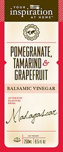 Pomegranate Tamarind Grapefruit  Fabulous in vodka martini or add to soda water, crunchy noodle Asian salads, rocket and pear salad, dipping sauce, sweet and sour sauce, marinade adding garlic and chilli. Shopping Cart www.lindapanko.yourinspirationathome.com.au
