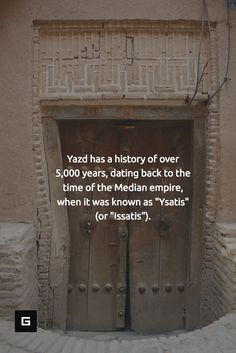 "Yazd has a history of over 5,000 years, dating back to the time of the Median empire, when it was known as ""Ysatis"" (or ""Issatis"")."