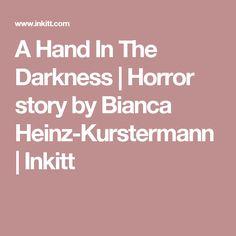 A Hand In The Darkness | Horror story by Bianca Heinz-Kurstermann | Inkitt