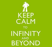 """KEEP CALM TO INFINITY AND BEYOND"""