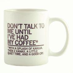 """Don't Talk to Me Until . . . "" Coffee Mug"