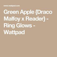 Green Apple {Draco Malfoy x Reader} - Ring Glows - Wattpad