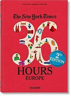 The New York Times: 36 Hours Europe, 2nd Edition: Barbara Ireland: 9783836540483: Amazon.com: Books