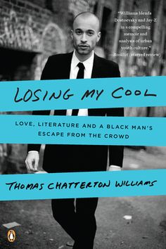 """Losing My Cool: Love, Literature, and a Black Man's Escape from the Crowd"" by Thomas Chatterton Williams  $15.00 