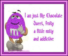 Purple Glitter M&M ~ I am just like chocolate: sweet, fruity, a little nutty, and addictive.