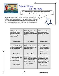 This game puts a fun twist on an important safety topic. Students play Tic Tac Know individually or with a classmate to answer true or false questions about safe and unsafe activities when they are home alone. Topics covered include:  knives; guns, medicine cabinet, strangers and calling 911 for help.Home Safety Rules for Kids is a great follow up activity!