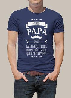 """Tee shirt personnalisé pour un cadeau de fête des pères ou d'anniversaire réussi ! Avec ce tee shirt """" Merci Papa d'avoir fait une fille belle, drôle... """", un cadeau  pour faire plaisir à votre papa !!"""
