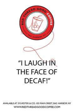 I laugh in the face of decaf!  Come to Bagels and Bites Cafe in Brighton, MI for all of your bagel and coffee needs! Feel free to call (810) 220-2333 or visit our website www.bagelsandbites.com for more information!
