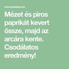 Mézet és piros paprikát kevert össze, majd az arcára kente. Csodálatos eredmény! Math Equations, Health, Yoga, Red Peppers, Salud, Health Care, Yoga Tips, Healthy, Yoga Sayings