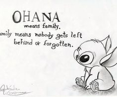 Ohana means family, family means nobody gets left behind or forgotten