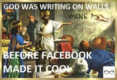 God Was Writing On Walls Before Facebook Made it Cool, Haha  :) ---   from ChristianFunnyPictures.com