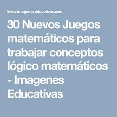 30 Nuevos Juegos matemáticos para trabajar conceptos lógico matemáticos - Imagenes Educativas