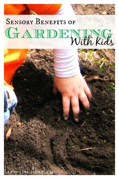 Sensory Benefits of Gardening with Kids... List of ideas for hands on ideas in the garden with any age kid. Great Resource.