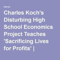 Charles Koch's Disturbing High School Economics Project Teaches 'Sacrificing Lives for Profits' | Alternet