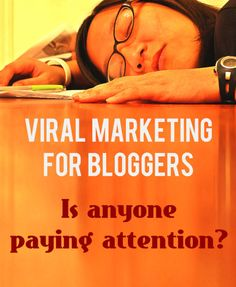 #Viral #Marketing for Bloggers - Is anyone paying attention? via @Ashley Faulkes