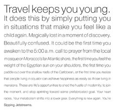 Travel keeps you young. It does this by simply putting you in situations that make you feel like a child again.
