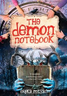 The Demon Notebook by Erika McGann-  Grace and her four best friends, Jenny, Rachel, Adie, and Una, are failed spell casters, but the first time they use a Ouija board they stumble upon real magical powers and watch helplessly as their notebook of useless spells takes on a diabolical life of its own.