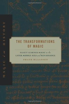 The Transformations of Magic: Illicit Learned Magic in the Later Middle Ages and Renaissance (Magic in History) by Frank Klaassen http://www.amazon.co.uk/dp/0271056274/ref=cm_sw_r_pi_dp_1mpQwb1QBQCYJ