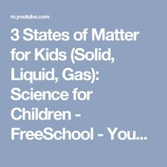3 States of Matter for Kids (Solid, Liquid, Gas): Science for Children - FreeSchool - YouTube