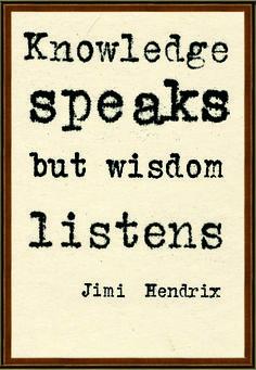 """Knowledge speaks but wisdom listens"" Jimi Hendrix #quote"