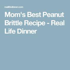 Mom's Best Peanut Brittle Recipe - Real Life Dinner