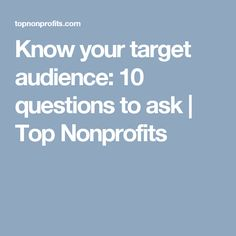 Know your target audience: 10 questions to ask   Top Nonprofits