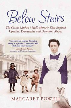 Below Stairs ~ The Classic Kitchen Maid's Memoir that Inspired Upstairs Downstairs & Downton Abbey ~  by Margaret Powell
