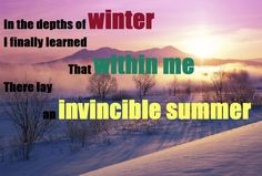 Fuelism #600: Fuelisms : In the depths of winter, I finally learned that within me there lay an invincible summer.