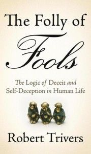 The Folly of Fools: The Logic of Deceit and Self-Deception in Human Life by Robert Trivers.    Book to build mental wealth.