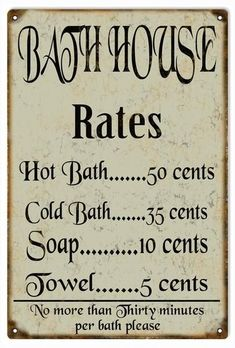Vintage Bath House Sign Vintage , Faux Rust , Bath House Rates Hot Bath 50 Cents Cold bath 35 Cents Soap 10 Cents Towel 5 Cents No More Than 30 Minutes Per Bath Please Sign. This Sign Has Rivets. Posters Vintage, Vintage Signs, Cheap Bathrooms, Small Bathroom, Master Bathrooms, Minimal Bathroom, Master Baths, Marble Bathrooms, Modern Bathrooms