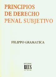 Principios de derecho penal subjetivo / por Filippo Gramatica ; traducción del italiano por Juan del Rosal y Víctor Conde