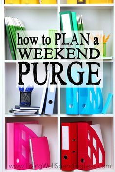 Want to kick-off your Spring Cleaning with a bang? Why not dedicate a weekend to clearing the clutter and getting unstuffed for good?  Here's how to plan a weekend purge from start to finish! #declutter #springcleaning