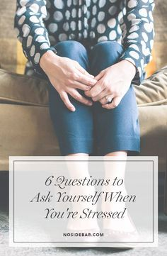 It takes continual self-checking to keep stress at bay, but it's well worth it. 6 questions to ask yourself next time you're stressed.