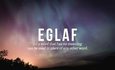 Eglaf: (n) a word that has no meaning; can be used in place of any other word